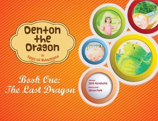 Denton the Dragon in Tales of Bubbleland (Book One: The Last Dragon and other Tales)