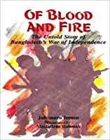 Of Blood And Fire: The Untold Story Of Bangladesh's War Of Independence