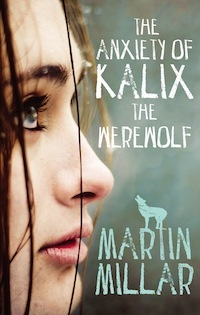 The Anxiety Of Kalix The Werewolf By Martin Millar