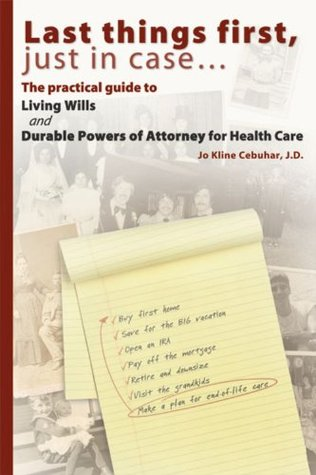 Last things first, just in case... The practical guide to Living Wills and Durable Powers of Attorney for Health Care
