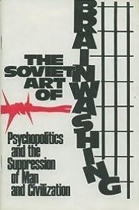 The Soviet Art of Brainwashing