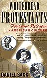 Whitebread Protestants: Food and Religion in American Culture