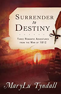 The Surrender to Destiny Trilogy: Three Romantic Adventures from the War of 1812
