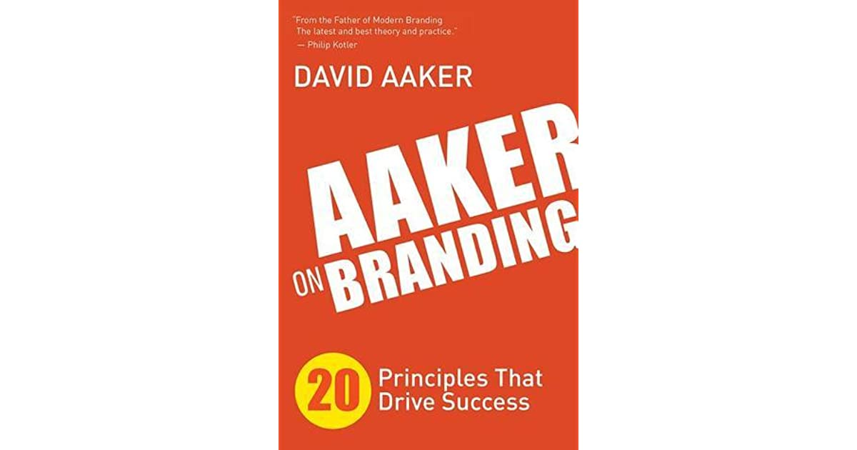 Aaker On Branding 20 Principles That Drive Success By David A Aaker