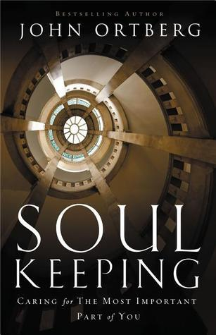 Soul Keeping  Caring For the Mo - John Ortberg