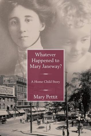 Whatever Happened to Mary Janeway?: A Home Child Story
