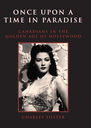 Once Upon a Time in Paradise Canadians in the Golden Age of Hollywood