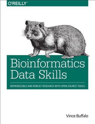 Bioinformatics Data Skills. Reproducible and Robust Research with Open Source Tools (Buffalo) 1 ed (2015)