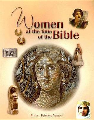 Women at the Time of the Bible by Miriam Feinberg Vamosh