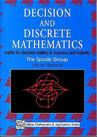 Decision and Discrete Mathematics: Maths for Decision-Making in Business and Industry