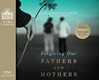 Forgiving Our Fathers and Mothers (Library Edition): Finding Freedom from Hurt and Hate