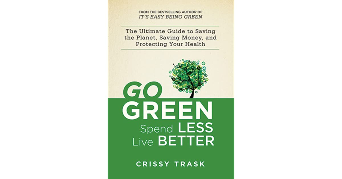 Go Green Spend Less Live Better The Ultimate Guide To Saving The