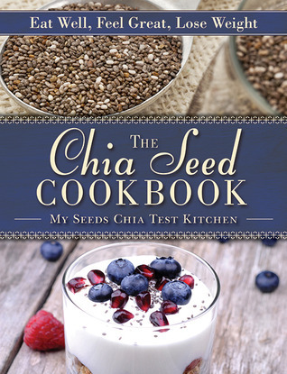 The-Chia-Seed-Cookbook-Eat-Well-Feel-Great-Lose-Weight