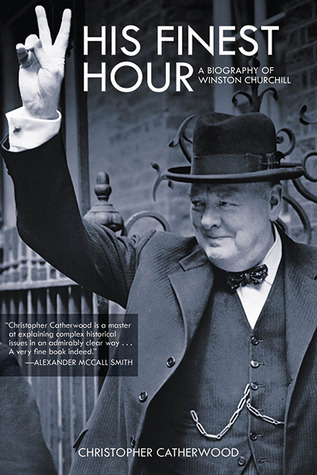 His Finest Hour: A Biography of Winston Churchill
