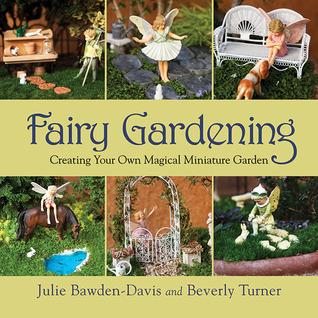 Fairy Gardening by Julie Bawden-Davis