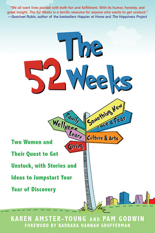 The 52 Weeks: How Two Women Got Unstuck, Got Inspired, and Got Going, and How You Can Too!