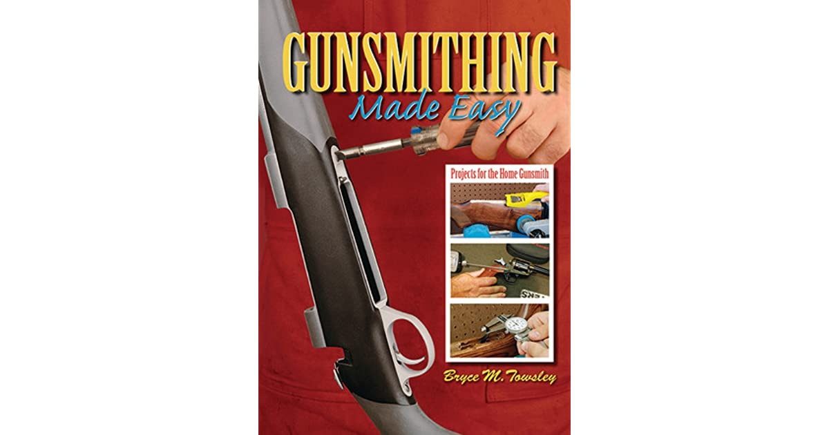 Gunsmithing Made Easy: Projects for the Home Gunsmith by