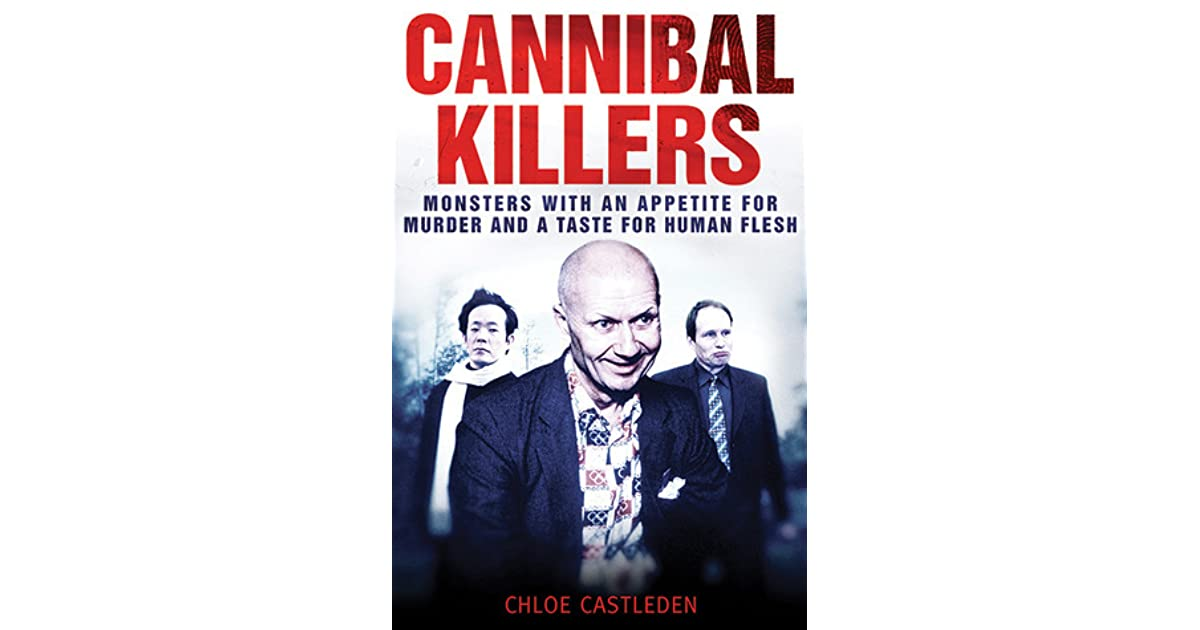Cannibal Killers: Monsters with an Appetite for Murder and a Taste