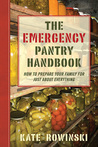 The Emergency Pantry Handbook - How to Prepare Your Family for Just about Everything