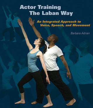 Actor-Training-the-Laban-Way-An-Integrated-Approach-to-Voice-Speech-and-Movement