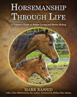 Horsemanship Through Life: A Trainer's Guide to Better Living and Better Riding