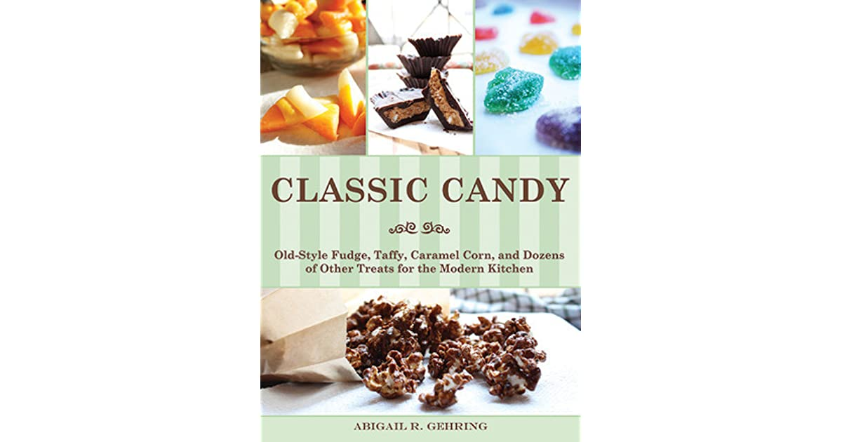 Classic Candy: Old-Style Fudge, Taffy, Caramel Corn, and