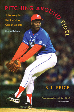 Pitching Around Fidel: A Journey Into the Heart of Cuban Sports