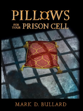 Pillows For Your Prison Cell by Mark D. Bullard