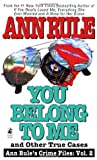 You Belong to Me and Other True Crime Cases (Crime Files, # 2)