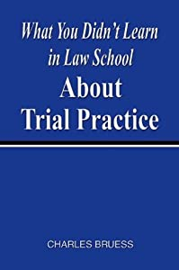 What You Didn't Learn In Law School About Trial Practice