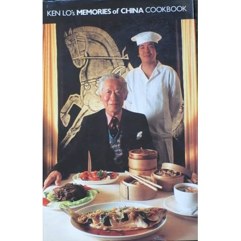 Ken Lo S Memories Of China Cookbook By Kenneth H C Lo