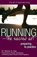 Running-The Sacred Art: Preparing to Practice: The Sacred Path - Preparing to Practice (The Art of Spiritual Living)