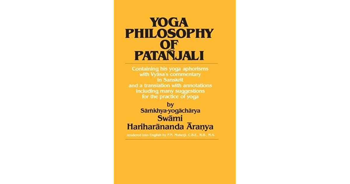 Yoga Philosophy Of Patanjali Containing His Yoga Aphorisms With Vyasa S Commentary In Sanskrit And A Translation With Annotations Including Many Suggestions For The Practice Of Yoga By Swami Hariharananda Aranya