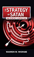The Strategy of Satan: How to Detect & Defeat Him