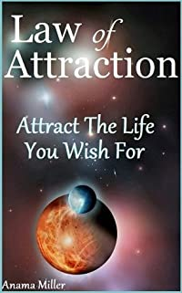 Law of Attraction - Attract the Life You Wish For