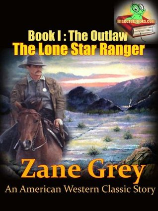 The Outlaw, The Lone Star Ranger Book 1 : An American Western Classic Story, (Annotated), FREE AUDIOBOOK INCLUDED