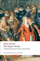 The Major Works: Including Songs & Sonnets & Sermons