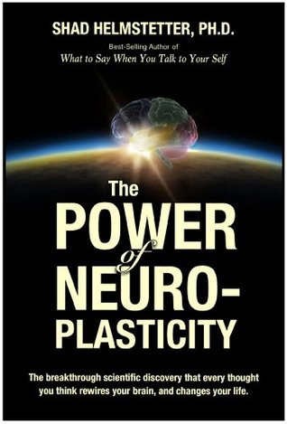 The Power of Neuroplasticity by Shad Helmstetter