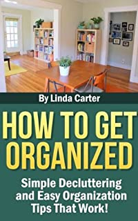 How To Get Organized: Simple Decluttering and Easy Organization Tips That Work!