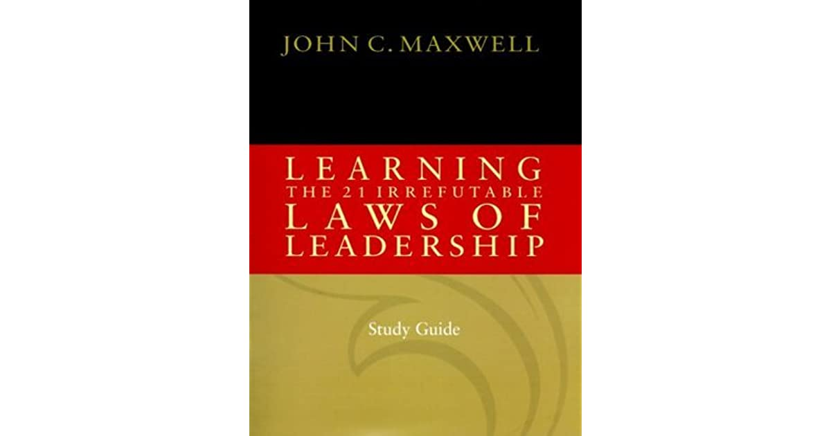 Learning The 21 Irrefutable Laws Of Leadership By John C Maxwell