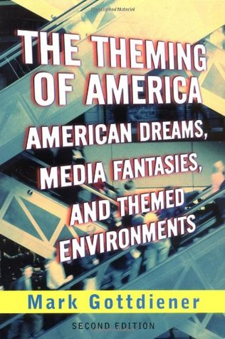 The Theming of America: American Dreams, Media Fantasies, and Themed Environments