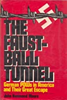 The Faustball Tunnel: German POWs in America and Their Great Escape