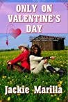 Only on Valentine's Day by Jackie Marilla