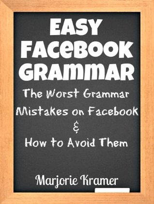 Easy Facebook Grammar -- The Worst Grammar Mistakes on Facebook & How to Avoid Them