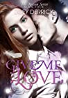 Give Me Love by Zoey Derrick