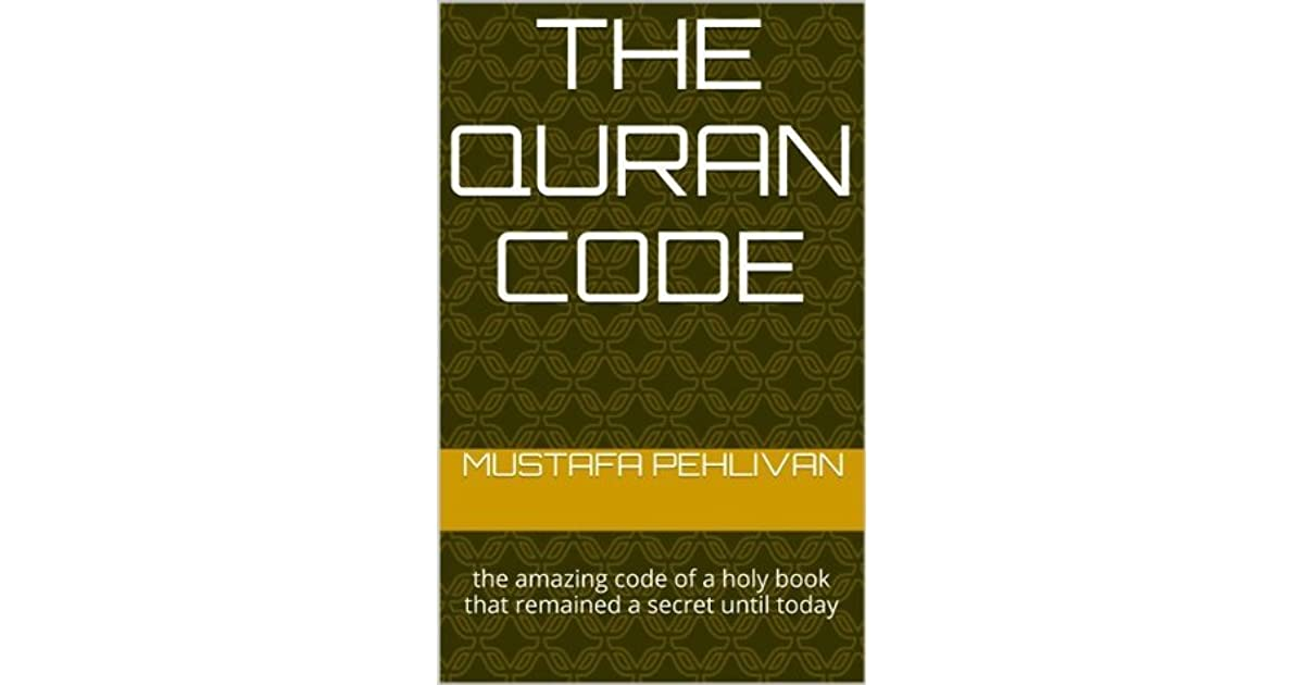 the quran code: the amazing code of a holy book that remained a