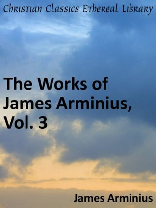 Works of James Arminius, Vol. 3 - Enhanced Version