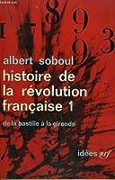 Histoire de la révolution française 1. De la Bastille à la Gironde (Histoire de la révolution française, #1)
