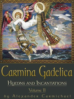 Carmina Gadelica Volume II: Hymns and Incantations