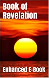 Book of Revelation - Enhanced E-Book Edition (Illustrated. Includes 5 Different Versions, Matthew Henry Commentary, Stunning Photo Gallery + Audio Links)
